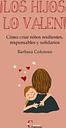 ¡los Hijos Lo Valen!: Como Criar Niños Resilientes Responsables Y Soli