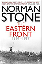 The Eastern Front 1914-1917 by Norman Stone