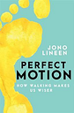 Perfect Motion by Jono Lineen