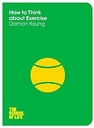 How to Think About Exercise by Damon Young
