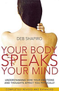 Your Body Speaks Your Mind by Deb Shapiro