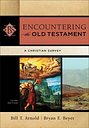 Encountering the Old Testament by Bill T. Arnold