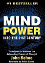 Mindpower into the 21st Century by John Kehoe