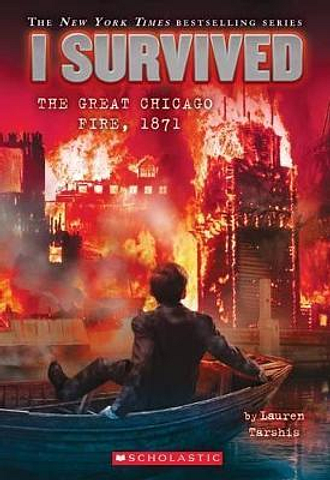 I Survived the Great Chicago Fire, 1871 (I Survived by Lauren Tarshis