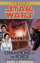 Champions of the Force: Star Wars Legends (The Jedi by Kevin Anderson