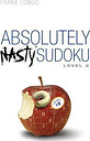 Absolutely Nasty (R) Sudoku Level 2 by Frank Longo