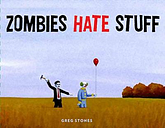 Zombies Hate Stuff by Greg Stones