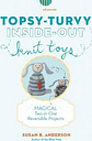 Topsy-Turvy Inside-Out Knit Toys by Susan Anderson