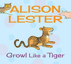 Growl Like a Tiger by Alison Lester