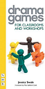 Drama Games for Classrooms and Workshops by Jessica Swale
