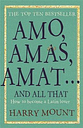 Amo, Amas, Amat ... and All That by Harry Mount