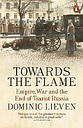 Towards the Flame by Dominic Lieven