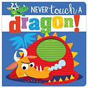 Never Touch a Dragon by Rosie Greening