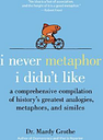 I Never Metaphor I Didn't Like by Dr. Mardy Grothe