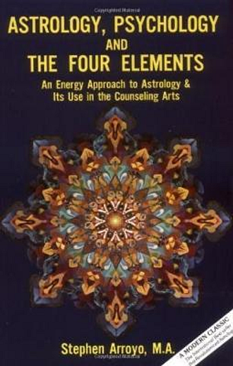 Astrology, Psychology and the Four Elements by Stephen Arroyo