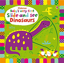 Baby's Very First Slide and See Dinosaurs by Fiona Watt