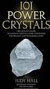 101 Power Crystals by Judy Hall