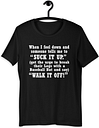 When I feel down and someone tells me to Suck it up, get the urge to break their Legs with a Baseball Bat and say Short-Sleeve Unisex T-Shirt