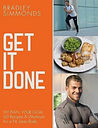 Get It Done: My Plan, Your Goal: 60 Recipes and Workout S... by Bradley Simmonds