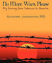 No More Wars, Please: My Journey from Lebanon to America ~ Hageboutros, MD, Alex