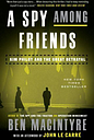 A Spy among Friends : Kim Philby and the Great Betrayal by Ben Macintyre (2015,