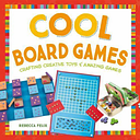 Cool Board Games: Crafting Creative Toys & Amazing Games (Cool Toys & Games)