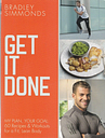 Get It Done: My Plan Your Goal: 60 Recipes and Workout Sessions Bradley Simmonds