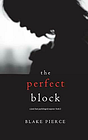 The Perfect Block (A Jessie Hunt Psychological . Pierce, Blake.#