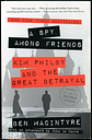 A Spy Among Friends: Kim Philby and the Great Betrayal by Ben Macintyre (2014 PB