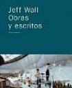 Jeff Wall: Obras Y Escritos