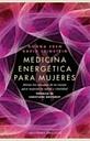 Medicina Energetica Para Mujeres: Alinea Las Energias De Tu Cuerp O Pa