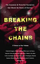 Breaking The Chains – The Essential & Powerful Narratives That Shook T