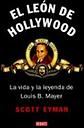 El Leon De Hollywood. La Vida Y La Leyenda De Louis B. Mayer