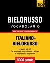 Vocabolario Italiano-Bielorusso per studio autodidattico - 9000 parole