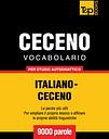 Vocabolario Italiano-Ceceno per studio autodidattico - 9000 parole