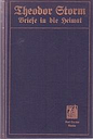 Theodor Storm`s Briefe in die Heimat aus den Jahren 1853 - 1864. Herausgegeben von Gertrud Storm. Storm, Theodor und Gertrud Storm (Hg.): [ ] [Hardco